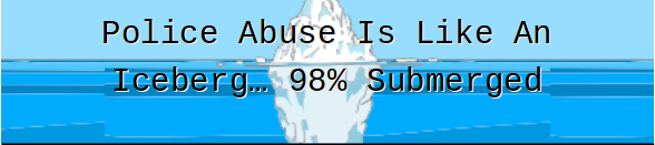Police abuse is like an iceberg 98% submergedwww.transitreport.org