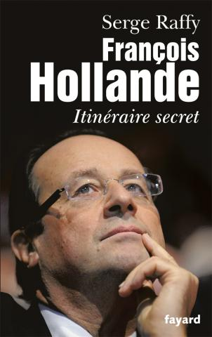 Serge RAFFY, François Hollande, itinéraire secret