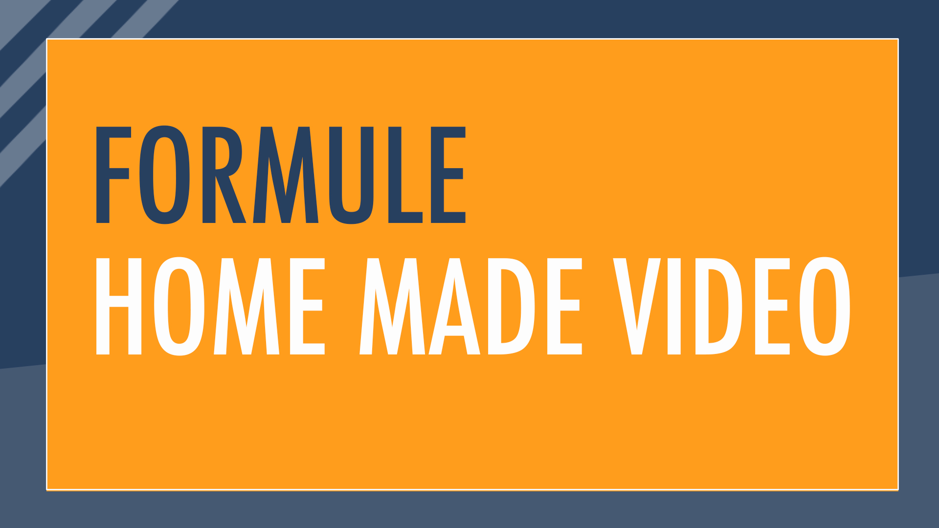 "Formule : ""Home made video"""
